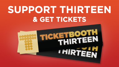 Support THIRTEEN & Get Tickets