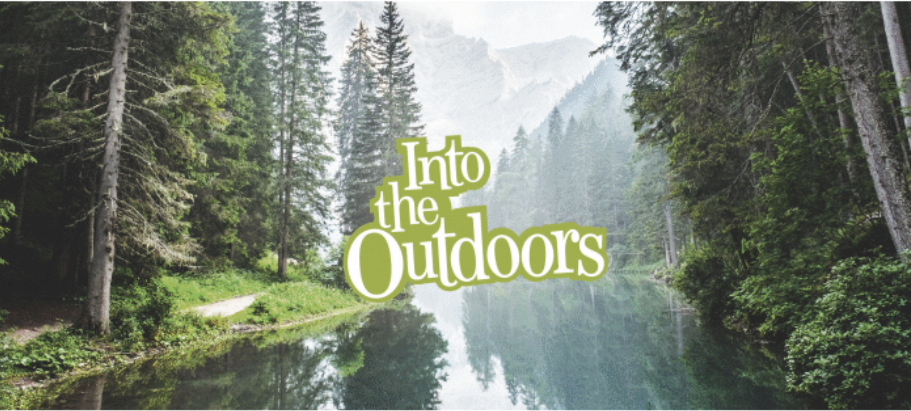A wooded scene with water and mountains with the words Into the Outdoors