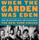 Paradise Lost: The Glory of the Old New York Knicks