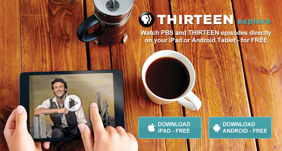 THIRTEEN explore - Watch PBS and THIRTEEN episodes directly on your iPad or Android - for FREE